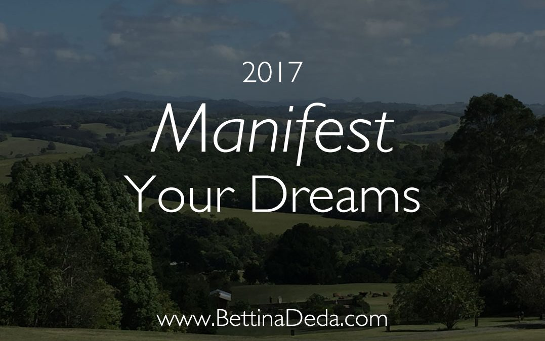 2017: How to Manifest Your Dreams
